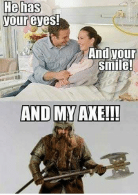 I'm dyyyyyyyyiiiiinnnnnngggggggg!!!!!!! 😂😂😂😂😂😂 -Einar: He has  your eyes!  And your  Smilel  AND MY AXE!!! I'm dyyyyyyyyiiiiinnnnnngggggggg!!!!!!! 😂😂😂😂😂😂 -Einar