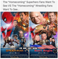 "Friends, Memes, and Respect: he ""Homecoming"" Superhero Fans Want To  See VS The ""Homecoming"" Wrestling Fans  Want To See..  HE WHO LIKES SASHA  M JULY7 My good friend @newday_allday_everyday brought up to me that the Spider-Man movie (Spider-Man Homecoming) and the Kurt Angle documentary (Kurt Angle Homecoming) have the same name so it gave me this idea 😂. Saw both of these and I recommend u check them both out especially the Angle Documentary. Made me appreciate and respect Kurt even more after seeing it🙌. wwe wwememe wwememes kurtangle brocklesnar suplexcity paulheyman vincemcmahon spiderman tna eddieguerrero shawnmichaels tripleh stonecold stonecoldsteveaustin attitudeera wwechampion wrestler wrestling prowrestling wweuniverse wwenetwork wwesuperstars raw wweraw mondaynightraw smackdown smackdownlive sdlive nxt"