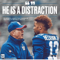 Ex's, Sports, and Cbs: HE IS A DISTRACTION  EX-GIANTS COACH TOM COUGHLIN  ON ODELL'S ON-FIELD ANTICS  br  HIT CBS SPORTS NETWORK Do you agree with Tom Coughlin?