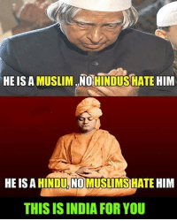 Muslim: HE IS A MUSLIM NO HINDUS HATE HIM  HE IS A HINDU MUSLIMS HATE HIM  THIS ISINDIA FOR YOU