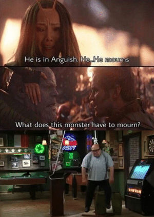 Monster, What Does, and Buddy: He is in Anguish. He.. He mourns  What does this monster have to mourn? Hang in there buddy