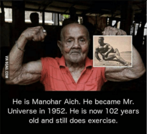 Exercise, What Is, and Old: He is Manohar Aich. He became Mr.  Universe in 1952. He is now 102 years  old and still does exercise What is your excuse?
