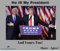 America, New York, and Trump: He is My President  T R U M P  P E N C E  New York, New York  MAKE AMERICA GREAT AGAINI  And Yours Too!  Share Agree!  POLITICAL INSIDER Donald J. Trump is my president!