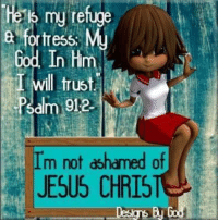 Memes, 🤖, and Jesus Christ: he is my refuge  fortress My  God In Hm  T will trust  dlm 012.  m not ashamed of  JESUS CHRIST