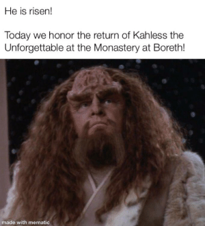 Star Trek, Good, and Today: He is risen!  Today we honor the return of Kahless the  Unforgettable at the Monastery at Boreth!  made with mematic Today is a good day to rise!