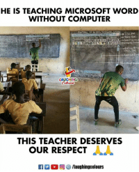 Microsoft, Respect, and Teacher: HE IS TEACHING MICROSOFT WOR  WITHOUT COMPUTER  THIS TEACHER DESERVES  OUR RESPECT