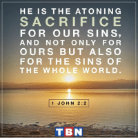 Future, Jesus, and Memes: HE IS THE ATO NIN G  S A C R I FIC E  FOR OUR SIN S  AND NOT ONLY FOR  OURS BUT ALSO  FOR THE SINS OF  THE WHOLE W ORLD  1 JOHN 2:2  TBN Jesus became a sacrifice to forgive our sins...past, present and future.