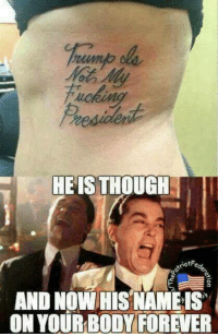 #DUMBASS!: HE IS THOUGH  iotFeol  AND NOW HIS NAMES  ON YOUR BODY FOREVER #DUMBASS!
