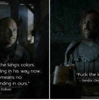 """he king's colors.  ing in his way now.  means no  nding in ours.""""  og spot.com  Polliver  """"Fuck the k  Sandor Cleo Polliver: These are the king's colors. No one's standing in his way now. Which means no one's standing in ours. SandorClegane: F*ck the king. GameofThrones"""
