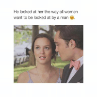Af, Goals, and Goal: He looked at her the way all women  want to be looked at by a man goals AF