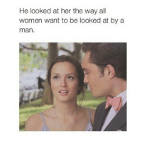 Friends, Yeah, and Tagged: He looked at her the way all  women want to be looked at by a  man. Yeah tag a friend ☺️❤️