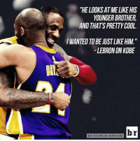 "Memes, Cool, and Kobe: ""HE LOOKS AT ME LIKE HIS  YOUNGER BROTHER,  AND THATS PRETTY COOL  IWANTED TO BE JUST LIKE HIM.""  LEBRON ON KOBE  B/R FEATURE BY KEVIN DING"