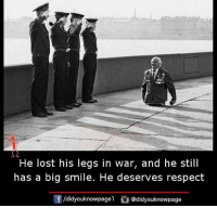 Memes, A Big Smile, and 🤖: He lost his legs in war, and he still  has a big smile. He deserves respect  /didyouknowpage  Cu  @didyouknowpage