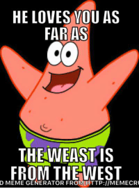 God, Meme, and Patrick Star: HE LOVES VOU AS  FAR  AS  THE WEASTIS  FROM THE WEST  D MEME GENERATOR FROMHTTP://MEMECR Our one true god, Patrick Star