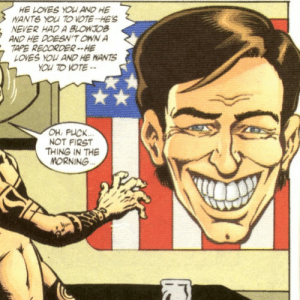 Blowjob, Nsfw, and Omg: HE LOVES YOU AND HE  WANTS YOU TO VOTE HES  NEVER HAD A BLOWJOB  AND HE DOESN'T OWN A  APE RECORDER -HE  OVES YOU AND HE WANTS  YOU TO VOTE-  NOT FIRST  THING IN THE  MORNING omg-images:  Relevance? (Warren Ellis: Transmetropolitan's 'The Smiler') NSFW