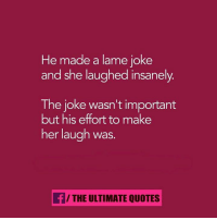 lame: He made a lame joke  and she laughed insanely  The joke wasn't important  but his effort to make  her laugh was.  f/THE ULTIMATE QUOTES
