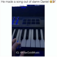 Funny, It's Lit, and Lit: He made a song out of damn Daniel  IG: @MaxGoldMusic Daaamn it's lit 😂😂🎶 @maxgoldmusic damndaniel clubmix funniest15seconds