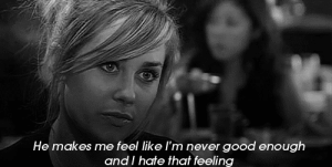 Good, Never, and Net: He makes me feel like l'm never good enough  and I hate that feeling https://iglovequotes.net/