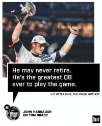 John Harbaugh thinks Brady is timeless.: He may never retire.  He's the greatest QB  ever to play the game  H/T PETER KING, THE MMQB PODCAST  JOHN HARBAUGH  ON TOM BRADY  hr John Harbaugh thinks Brady is timeless.