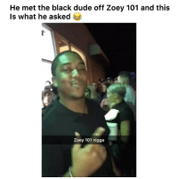 🤣🤣💀 👉🏽(via: @chrismasseytmb mcRaw_dgaf-Twitter): He met the black dude off Zoey 101 and this  Is what he asked  Zoey 101 nigga 🤣🤣💀 👉🏽(via: @chrismasseytmb mcRaw_dgaf-Twitter)