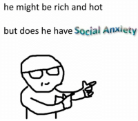 Being Rich, Anxiety, and Social Anxiety: he might be rich and hot  but does he have Social Anxiety