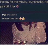 💯🆓🎮 How it's pose' to be! 👏: He pay for the movie, I buy snacks. He  pay bill, l tip  Mya  @crazi imya  Mindset like this DA 💯🆓🎮 How it's pose' to be! 👏