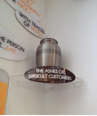 Ashes, The Ashes, and  Difficult: HE PERSONN  THE ASHES OF  DIFFICULT CUSTOMERS