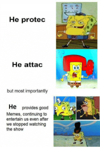 Memes, Good, and 🤖: He protec  He attac  but most importantly  He provides good  Memes, continuing to  entertain us even after  we stopped watching  the show