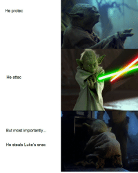 But, Protec, and Attac: He protec  He attac  But most importantly...  He steals Luke's snac