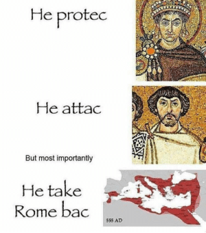 Rome, Bac, and But: He protec  He attac  But most importantly  He take  Rome bac  555 AD Septimius Severus