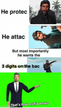 He Protec: He protec  He attac  But most importantly  he wants the  3 digits ontthe bac  de wt eThas how mafia works