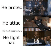 Fight, Cspan, and Bac: He protec  He attac  But most importanty...  He fight  bac  CSPAN  Former NPL Pl