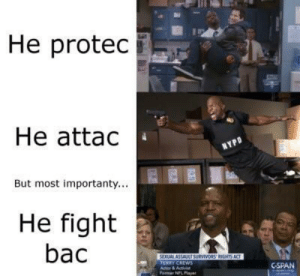 Fight, Cspan, and Bac: He protec  He attac  But most importanty...  He fight  bac  CSPAN  ormer NPL Pla