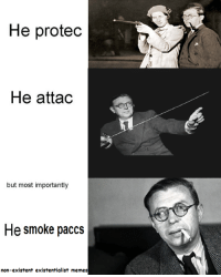 tbh though you could do this same meme with any french intellectual: He protec  He attad  but most importantly  He smoke pacs  non-existent existentialist memes tbh though you could do this same meme with any french intellectual