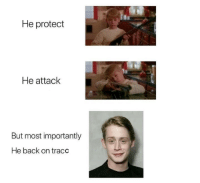 But Most Importantly He: He protect  He attack  But most importantly  He back on tracc