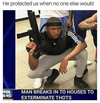 Bruh, Memes, and 🤖: He protected us when no one else would  FOXI MAN BREAKS IN TO HOUSES TO  ES EXTERMINATE THOTS Bruh! 😂
