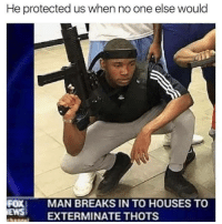 "Memes, Hero, and One: He protected us when no one else would  FOXI MAN BREAKS IN TO HOUSES TO  ES ETERMINATE THOTS <p>A different type of hero via /r/memes <a href=""https://ift.tt/2lsIo0Z"">https://ift.tt/2lsIo0Z</a></p>"