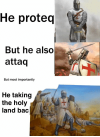 Bac, Holy, and But: He proteq  But he also  attaq  But most importantly  He taking  the holy  land bac //pintrest: @LivingColor03//