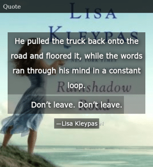 SIZZLE: He pulled the truck back onto the road and floored it, while the words ran through his mind in a constant loop. Don't leave. Don't leave.