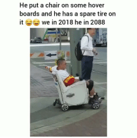 Funny, Chair, and Hover Boards: He put a chair on some hover  boards and he has a spare tire on  it we in 2018 he in 2088 Bruhh😂😭