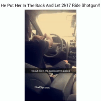 Funny, Lmao, and Love: He Put Her In The Back And Let 2k17 Ride Shotgun!!  He put me in the backseat l'm pissed  Hood Clips.com Lmaoo 2k17 love is to real lmao By: milky hoodclips comedy HoodComedy NoChill hooodvines
