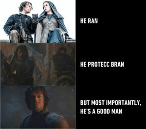 What is dead may never die.: HE RAN  HE PROTECC BRAN  BUT MOST IMPORTANTLY,  HE'S A G0OD MAN What is dead may never die.