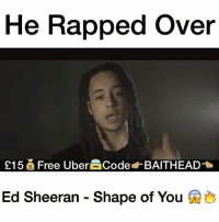 This is lit 🔥 @isaiahdreads: He Rapped over  s15 Free UberBCode BAITHEAD  Ed Sheeran Shape of You This is lit 🔥 @isaiahdreads