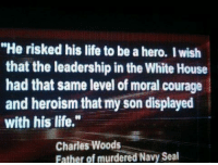 """Life, Memes, and White House: """"He risked his life to be a hero. I wish  that the leadership in the White House  had that same level of moral courage  and heroism that my son displayed  with his life.""""  Charles Woods  Father of murdered Navy Seal Never Forget Benghazi"""