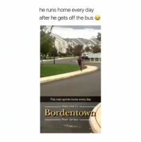 Memes, Twitter, and Home: he runs home every day  after he gets off the bus  This man sprints home every day  Welcome To  Bordentow  New Jersey Why are you running? Why are you running?! . via: ‪SammyTellem‬ - twitter