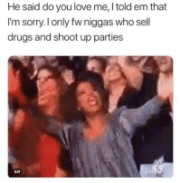 😭😭😭😭😭😭😭😭😭😭😭💀💀💀💀 it's too early, I'm fucking dyiiiiiiiing whyareyalllikethis dmfiles shepost♻♻ @rosee_diamondd: He said do you love me, I told em that  I'm sorry. l only fw niggas who sell  drugs and shoot up parties  GIF 😭😭😭😭😭😭😭😭😭😭😭💀💀💀💀 it's too early, I'm fucking dyiiiiiiiing whyareyalllikethis dmfiles shepost♻♻ @rosee_diamondd
