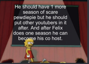 Mr beast should reboot scare pewdiepie but with a twist...: He should have 1 more  season of scare  pewdiepie but he should  put other youtubers in it  after. And after Felix  does one season he can  beçome his co host. Mr beast should reboot scare pewdiepie but with a twist...