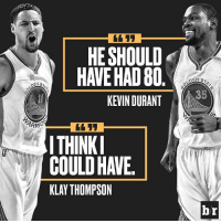 60 points in 29 minutes? Klay wanted more.: HE SHOULD  HAVE HAD 80  KEVIN DURANT  ARRIO  ITHINKI  COULD HAVE  KLAY THOMPSON  DENIS  ES  br 60 points in 29 minutes? Klay wanted more.