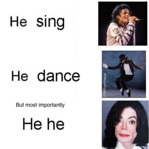 hEe HEe: He sing  He dance  But most importantly  He he  u/dobbysofreepup hEe HEe