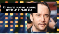 HE STARTED PLAYING ACouSTIC  GUITAR AT 9 YEARS OLD Wishing Grammy winner Dave Matthews a spectactular 50th Birthday!